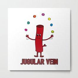 Jugular Vein - Funny Medical Student Quote Gift Metal Print