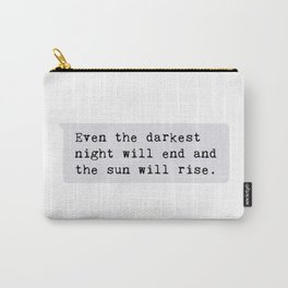 even the darkest  night will end and  the sun will rise Carry-All Pouch