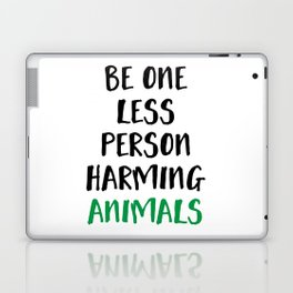 BE ONE LESS PERSON HARMING ANIMALS vegan quote Laptop & iPad Skin