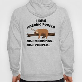 I Hate Morning People Sloth Sarcasm Late Riser Hoody
