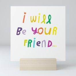 I Will Be Your Friend Mini Art Print