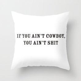 If You Ain't Cowboy Throw Pillow