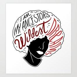 Black Pride: My Ancestors Wildest Dreams Art Print