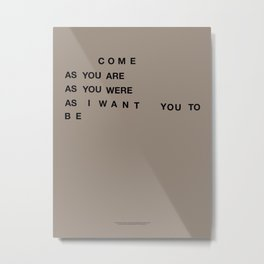 Come As You Are Metal Print