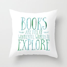 Books Are Full of Wonderful Worlds to Explore - Blue/Green Throw Pillow