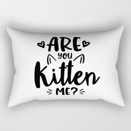 Are You Kitten Me? Rectangular Pillow