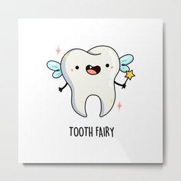 Tooth Fairy Cute Dental Tooth Pun Metal Print