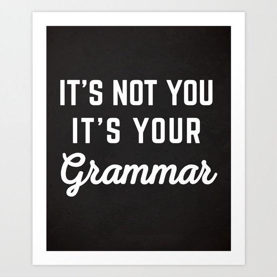 Not You Grammar Funny Quote Art Print