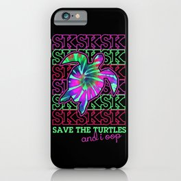 sksksk save the turtles and I oop  iPhone Case