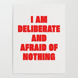 I Am Deliberate And Afraid Of Nothing Poster
