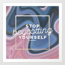 stop boycotting yourself Art Print