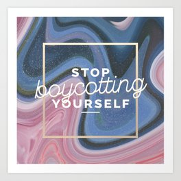 stop boycotting yourself Art Print