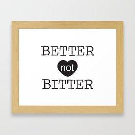 Better not Bitter Framed Art Print