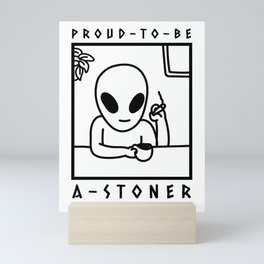Proud To Be A Stoner - Funny Weed Sayings Mini Art Print