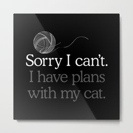 Sorry I can't I have plans with my cat Metal Print