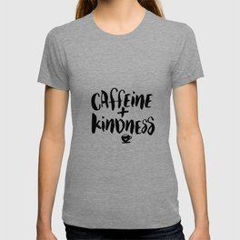 Caffeine and Kindness inspirational quote about coffee in black and white kitchen wall decor T-shirt