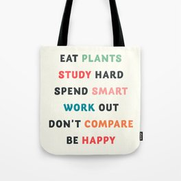 Good vibes quote, Eat plants, study hard, spend smart, work out, don't compare, be happy Tote Bag
