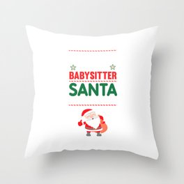 Be Nice to the Babysitter Santa is Watching Funny T-shirt Throw Pillow