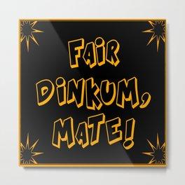 Fair Dinkum Metal Print