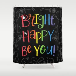 Be Bright, Be Happy, Be You Shower Curtain
