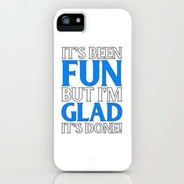 Its Been Fun But Im Glad Its Done Retirement or Graduation iPhone Case