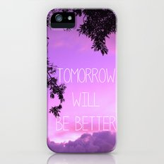 Tomorrow will be better! iPhone (5, 5s) Slim Case
