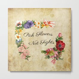 Pick Flowers Not Fights Antique 2 Metal Print