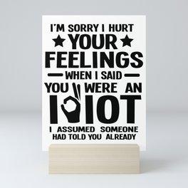 Sarcasm feelings idiot Sorry fun gift Mini Art Print