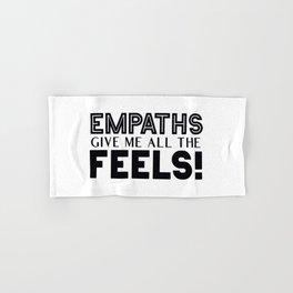 Empaths Give Me All The Feels! Hand & Bath Towel