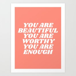 you are beautiful you are worthy you are enough Art Print