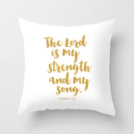 The Lord is my strength  and my song. Exodus 15:2 Throw Pillow