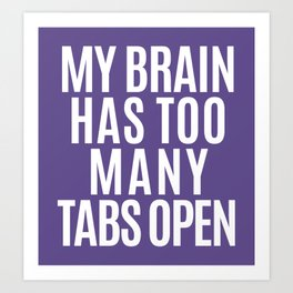 My Brain Has Too Many Tabs Open (Ultra Violet) Art Print
