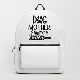 Dog Mother Wine Lover Funny Pets Quote Backpack