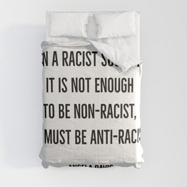 In a racist society it is not enough to be non-racist, we must be anti-racist. Comforters