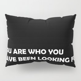 You are who you have been looking for Pillow Sham