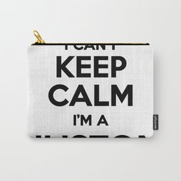 I cant keep calm I am a HUSTON Carry-All Pouch