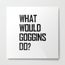 WHAT WOULD GOGGINS DO? Metal Print