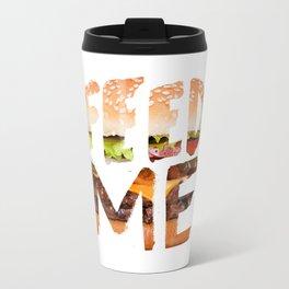 Feed me. Travel Mug