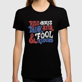 Ride Bikes Drink Beer & Fool Around T-shirt