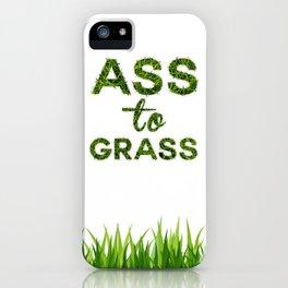 Ass to Grass iPhone Case