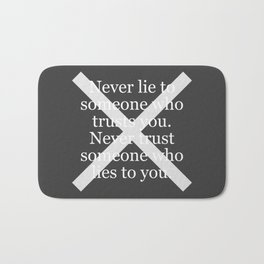 Never Lie To Someone Who Trusts You Bath Mat