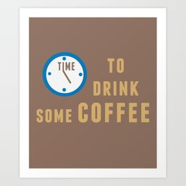Time to drink some coffee Art Print