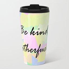Be kind, MOFO Travel Mug