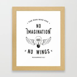 The Man Who Has No Imagination Has No Wings Framed Art Print