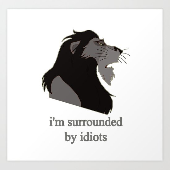 scar surrounded by idiots Art Print