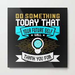 Do something today that your future self Metal Print