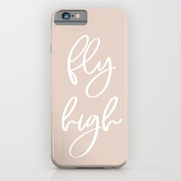Fly High | White on Blush | Motivational Inspirational Typography iPhone Case