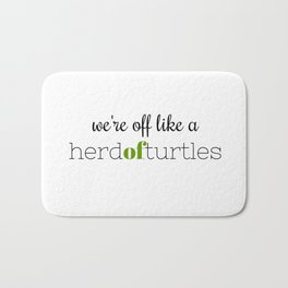 We're Off Like a Herd of Turtles Bath Mat