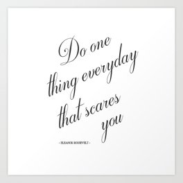Do One Thing Everyday That Scares You - Eleanor Roosevelt Positivity Quote Art Print