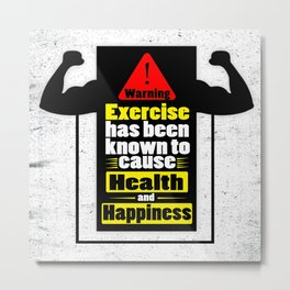 Exercise has been known to cause health and happiness Fitness Quotes Metal Print